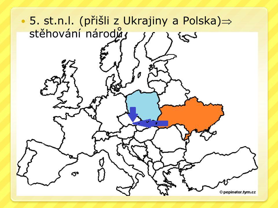 5. st.n.l. (přišli z Ukrajiny a Polska) stěhování národů