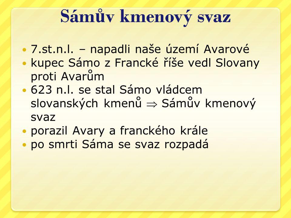 Sám ů v kmenový svaz 7.st.n.l. – napadli naše území Avarové kupec Sámo z Francké říše vedl Slovany proti Avarům 623 n.l. se stal Sámo vládcem slovansk