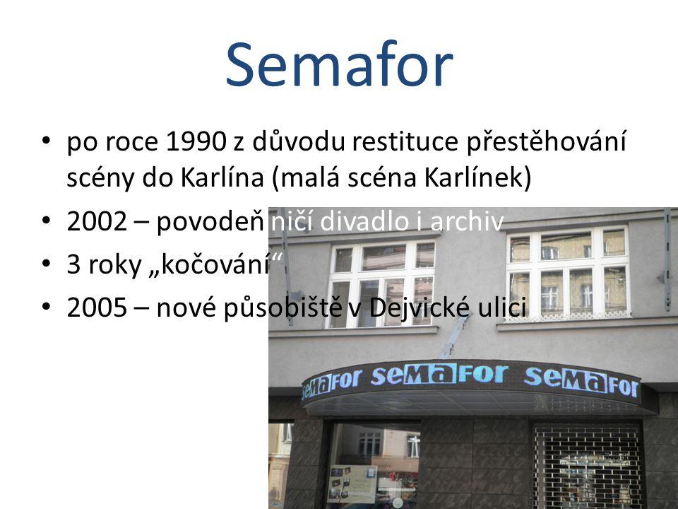 """Semafor po roce 1990 z důvodu restituce přestěhování scény do Karlína (malá scéna Karlínek) 2002 – povodeň ničí divadlo i archiv 3 roky """"kočování"""" 200"""
