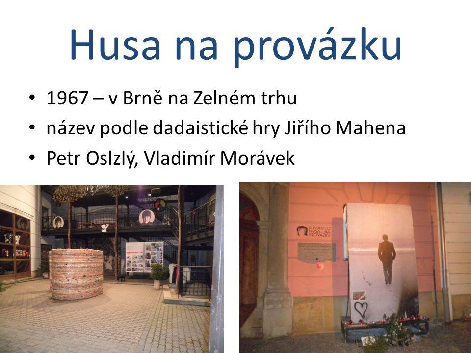 1967 – v Brně na Zelném trhu název podle dadaistické hry Jiřího Mahena Petr Oslzlý, Vladimír Morávek