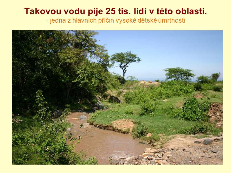 Takovou vodu pije 25 tis. lidí v této oblasti. - jedna z hlavních příčin vysoké dětské úmrtnosti