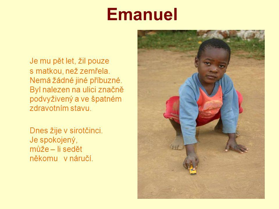 Emanuel Je mu pět let, žil pouze s matkou, než zemřela. Nemá žádné jiné příbuzné. Byl nalezen na ulici značně podvyživený a ve špatném zdravotním stav