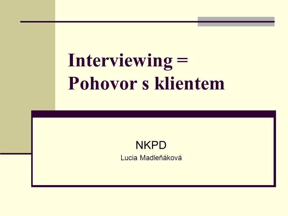 Interviewing = Pohovor s klientem NKPD Lucia Madleňáková