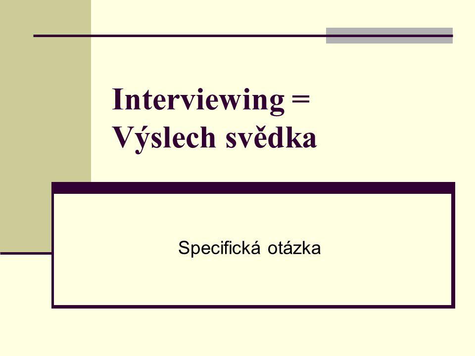 Interviewing = Výslech svědka Specifická otázka