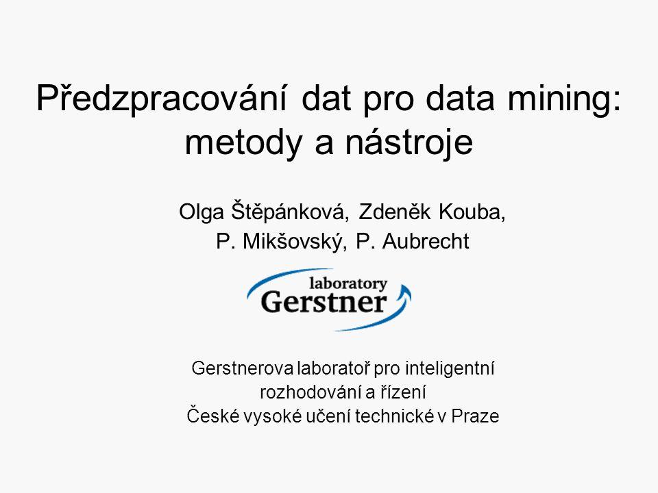 1 Předzpracování dat pro data mining: metody a nástroje Olga Štěpánková, Zdeněk Kouba, P. Mikšovský, P. Aubrecht Gerstnerova laboratoř pro inteligentn