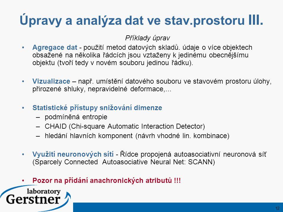 12 Úpravy a analýza dat ve stav.prostoru III. Příklady úprav Agregace dat - použití metod datových skladů. údaje o více objektech obsažené na několika