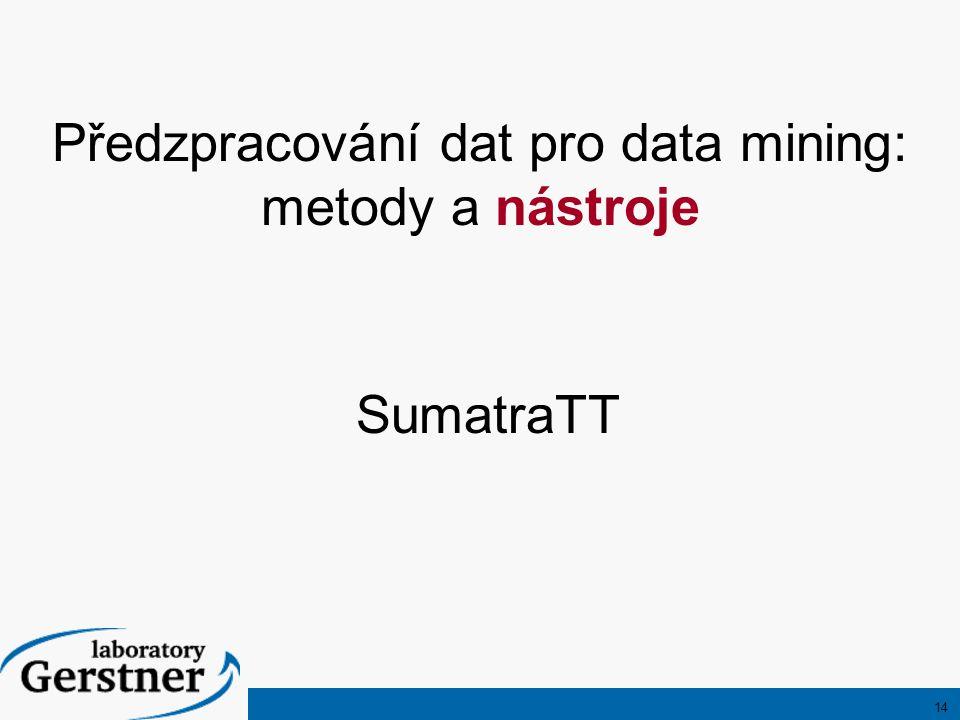 14 Předzpracování dat pro data mining: metody a nástroje SumatraTT