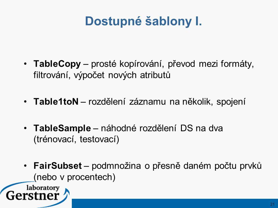 21 Dostupné šablony I. TableCopy – prosté kopírování, převod mezi formáty, filtrování, výpočet nových atributů Table1toN – rozdělení záznamu na několi