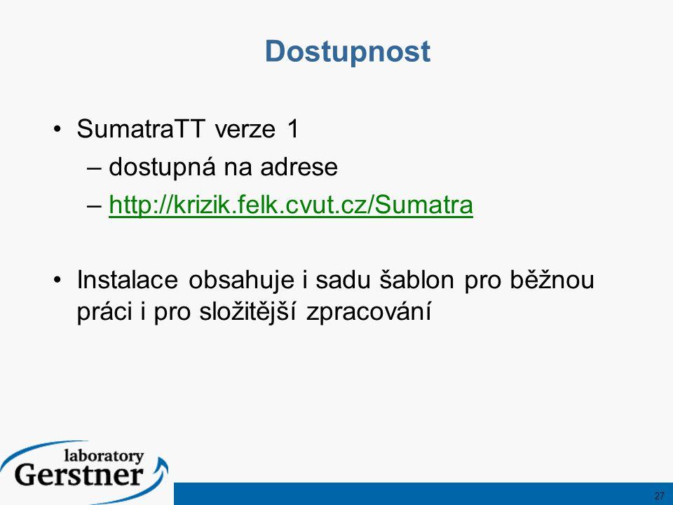 27 Dostupnost SumatraTT verze 1 –dostupná na adrese –http://krizik.felk.cvut.cz/Sumatrahttp://krizik.felk.cvut.cz/Sumatra Instalace obsahuje i sadu šablon pro běžnou práci i pro složitější zpracování