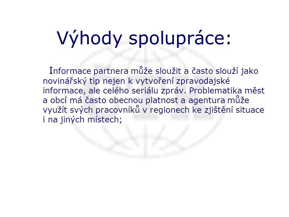 Výhody spolupráce: I nformace partnera může sloužit a často slouží jako novinářský tip nejen k vytvoření zpravodajské informace, ale celého seriálu zpráv.