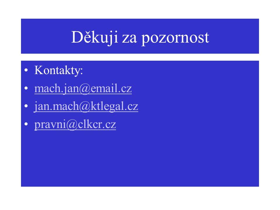 Děkuji za pozornost Kontakty: mach.jan@email.cz jan.mach@ktlegal.cz pravni@clkcr.cz