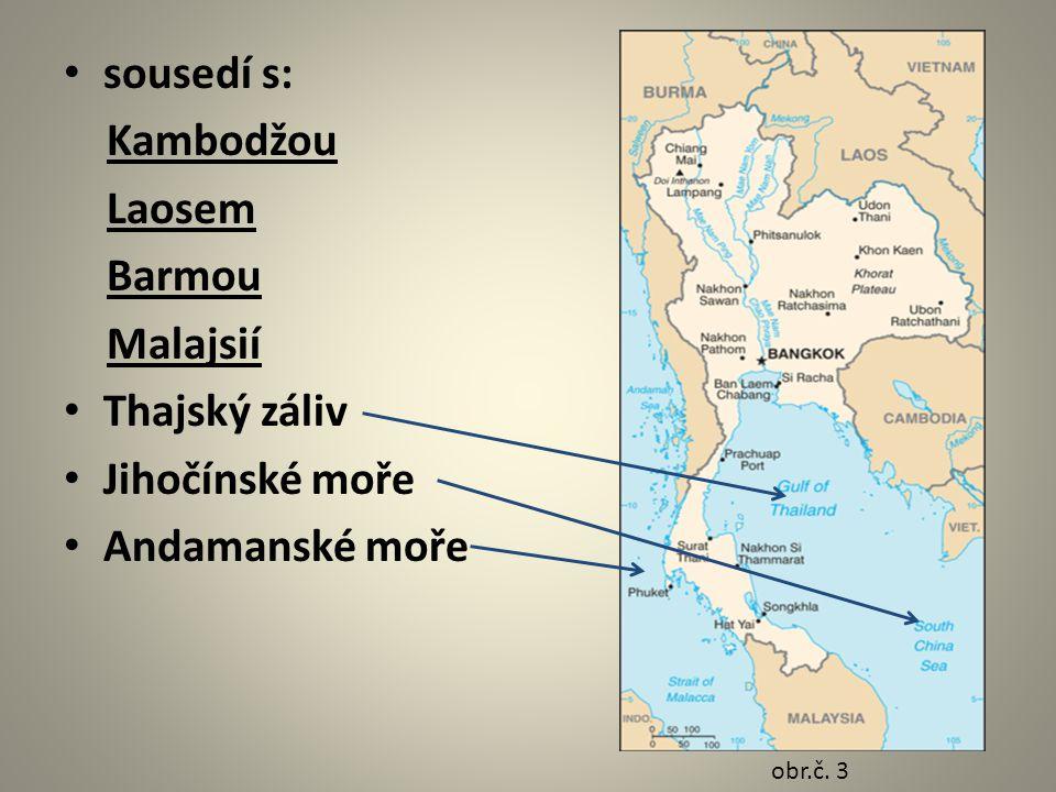 sousedí s: Kambodžou Laosem Barmou Malajsií Thajský záliv Jihočínské moře Andamanské moře obr.č. 3