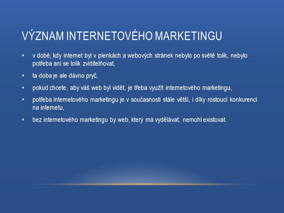 VÝZNAM INTERNETOVÉHO MARKETINGU v době, kdy internet byl v plenkách a webových stránek nebylo po světě tolik, nebylo potřeba ani se tolik zviditelňovat, ta doba je ale dávno pryč, pokud chcete, aby váš web byl vidět, je třeba využít internetového marketingu, potřeba internetového marketingu je v současnosti stále větší, i díky rostoucí konkurenci na internetu, bez internetového marketingu by web, který má vydělávat, nemohl existovat.
