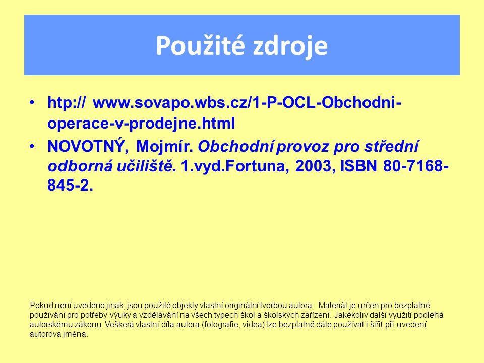 Použité zdroje htp:// www.sovapo.wbs.cz/1-P-OCL-Obchodni- operace-v-prodejne.html NOVOTNÝ, Mojmír.