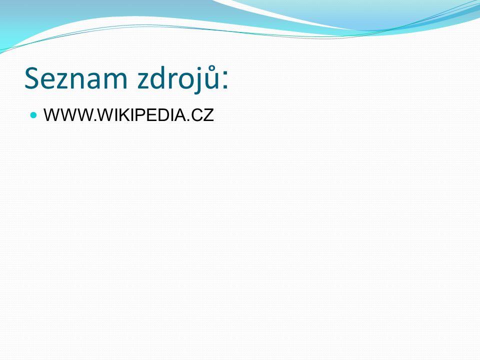 Seznam zdrojů : WWW.WIKIPEDIA.CZ
