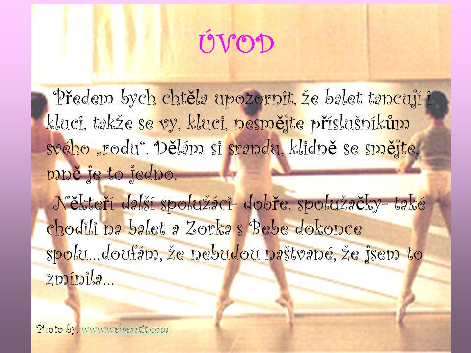 """ÚVOD P ř edem bych cht ě la upozornit, že balet tancují i kluci, takže se vy, kluci, nesm ě jte p ř íslušník ů m svého """"rodu ."""