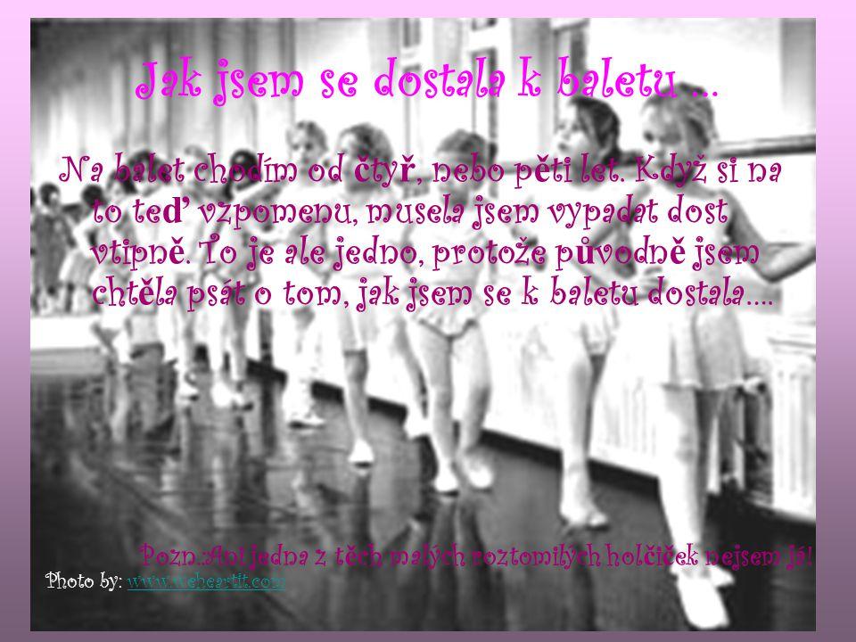 Jak jsem se dostala k baletu … Na balet chodím od č ty ř, nebo p ě ti let.