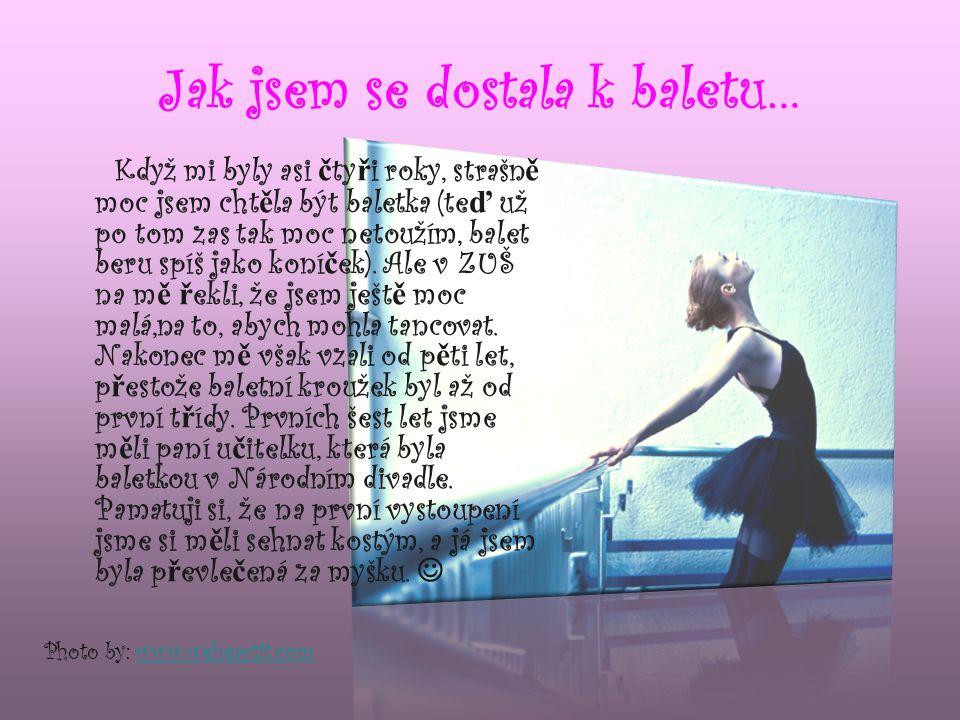 Jak jsem se dostala k baletu… Když mi byly asi č ty ř i roky, strašn ě moc jsem cht ě la být baletka (te ď už po tom zas tak moc netoužím, balet beru spíš jako koní č ek).