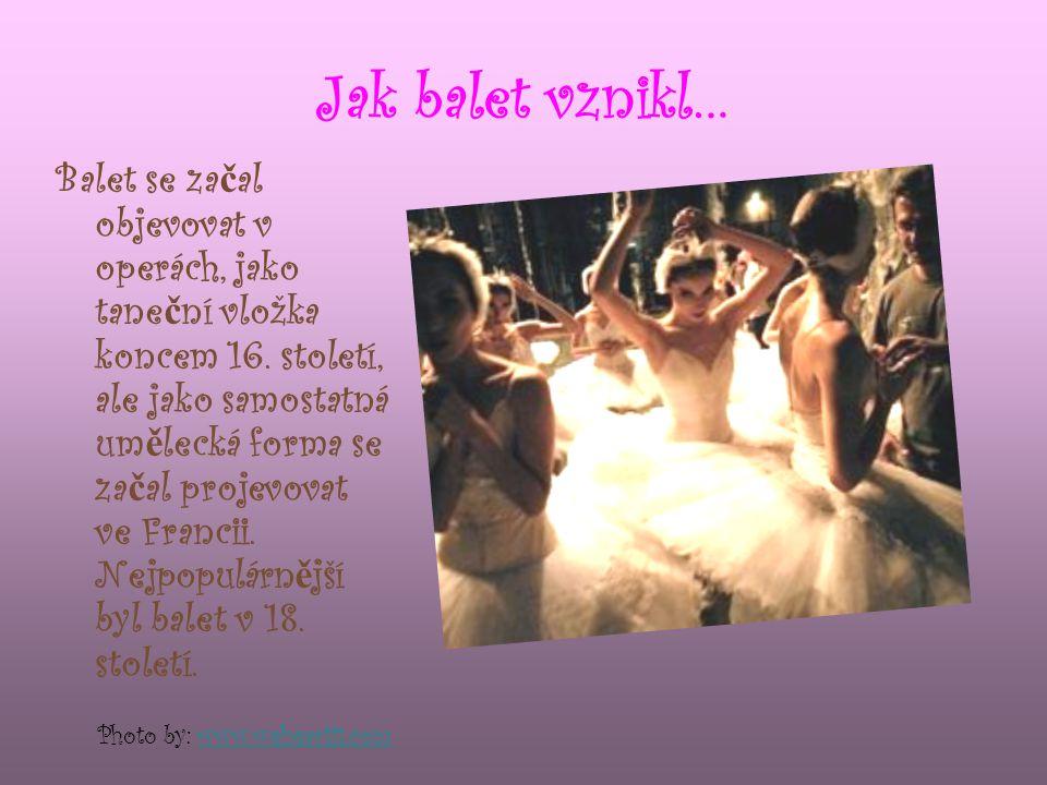 Jak balet vznikl… Balet se za č al objevovat v operách, jako tane č ní vložka koncem 16.