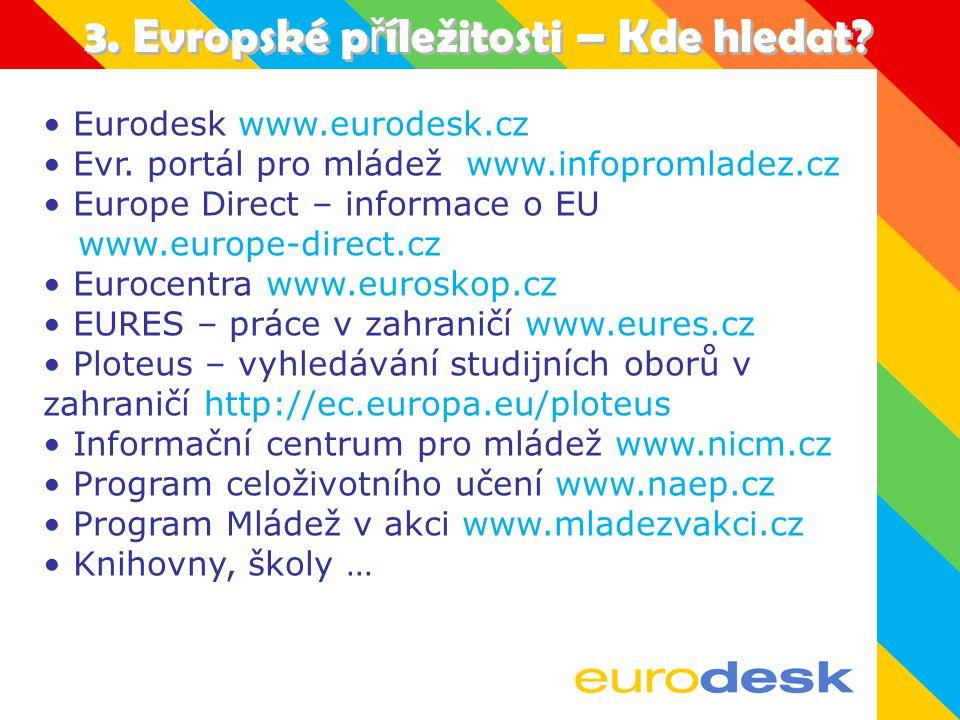 3. Evropské p ř íležitosti Studium (Erasmus) Jazykové kurzy Au-pair Stáže Dobrovolnictví Evropské programy Cestování Výměnné programy Letní brigády Wo