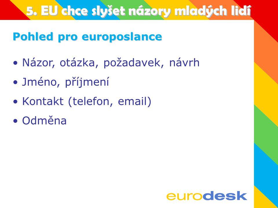 5. EU chce slyšet názory mladých lidí Jak vyjádřit názor na EU.