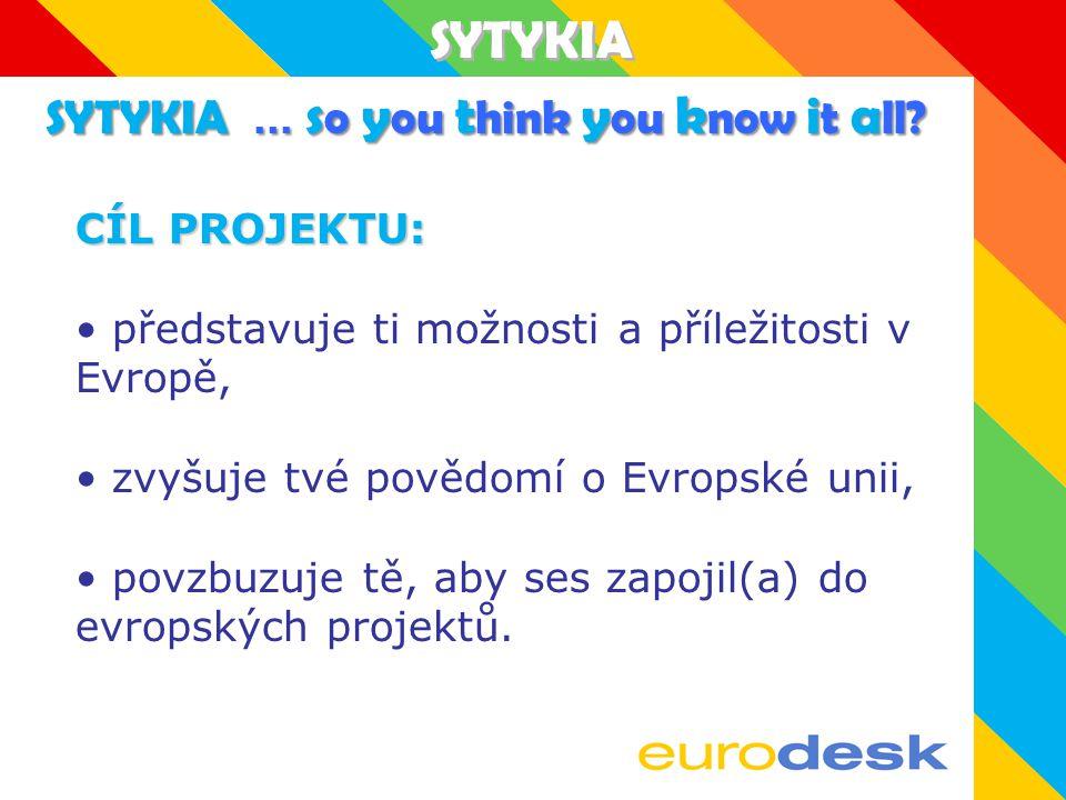 SYTYKIA CÍL PROJEKTU: představuje ti možnosti a příležitosti v Evropě, zvyšuje tvé povědomí o Evropské unii, povzbuzuje tě, aby ses zapojil(a) do evropských projektů.