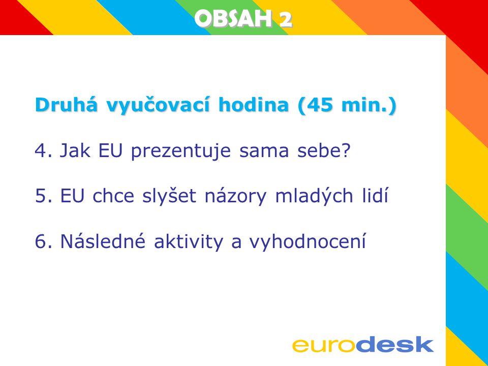 OBSAH 2 Druhá vyučovací hodina (45 min.) 4.Jak EU prezentuje sama sebe.