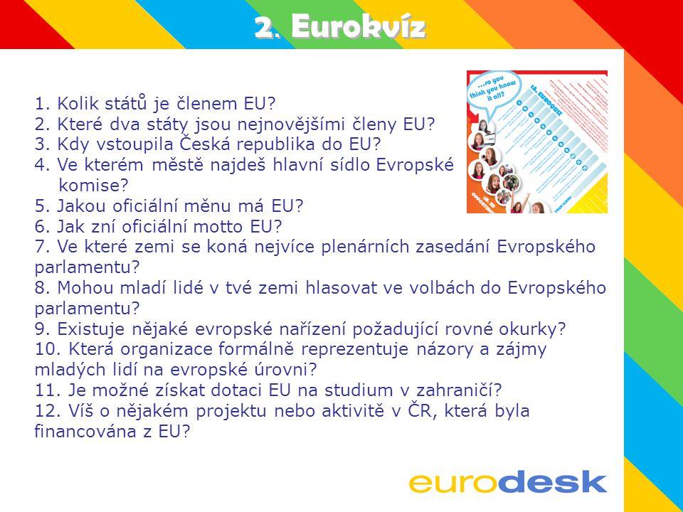 2.Eurokvíz 1. Kolik států je členem EU. 2. Které dva státy jsou nejnovějšími členy EU.