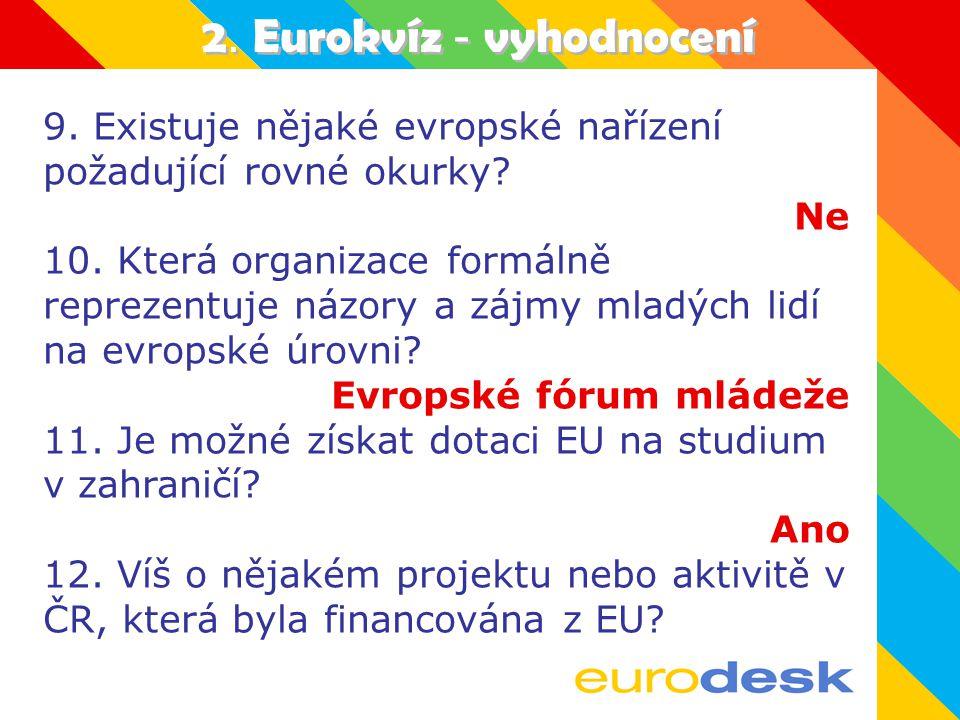 2.Eurokvíz - vyhodnocení 9. Existuje nějaké evropské nařízení požadující rovné okurky.