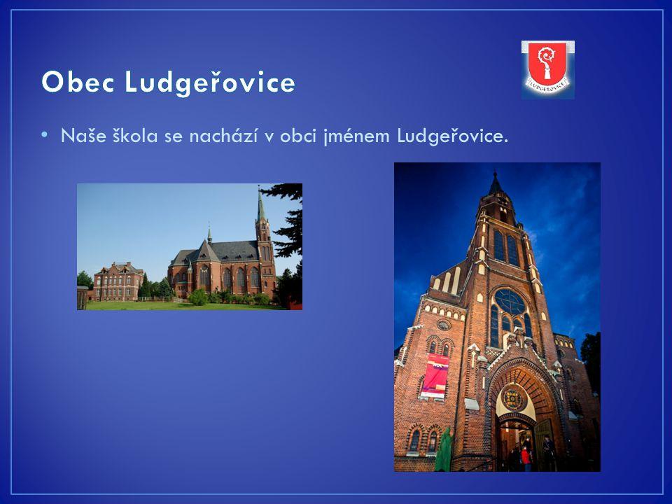 Naše škola se nachází v obci jménem Ludgeřovice.