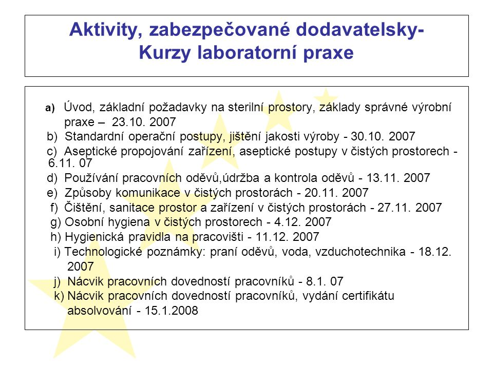 Aktivity, zabezpečované dodavatelsky- Kurzy laboratorní praxe a) Úvod, základní požadavky na sterilní prostory, základy správné výrobní praxe – 23.10.