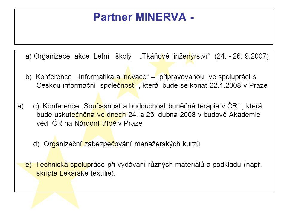 """Partner MINERVA - a) Organizace akce Letní školy """"Tkáňové inženýrství"""" (24. - 26. 9.2007) b) Konference """"Informatika a inovace"""" – připravovanou ve spo"""
