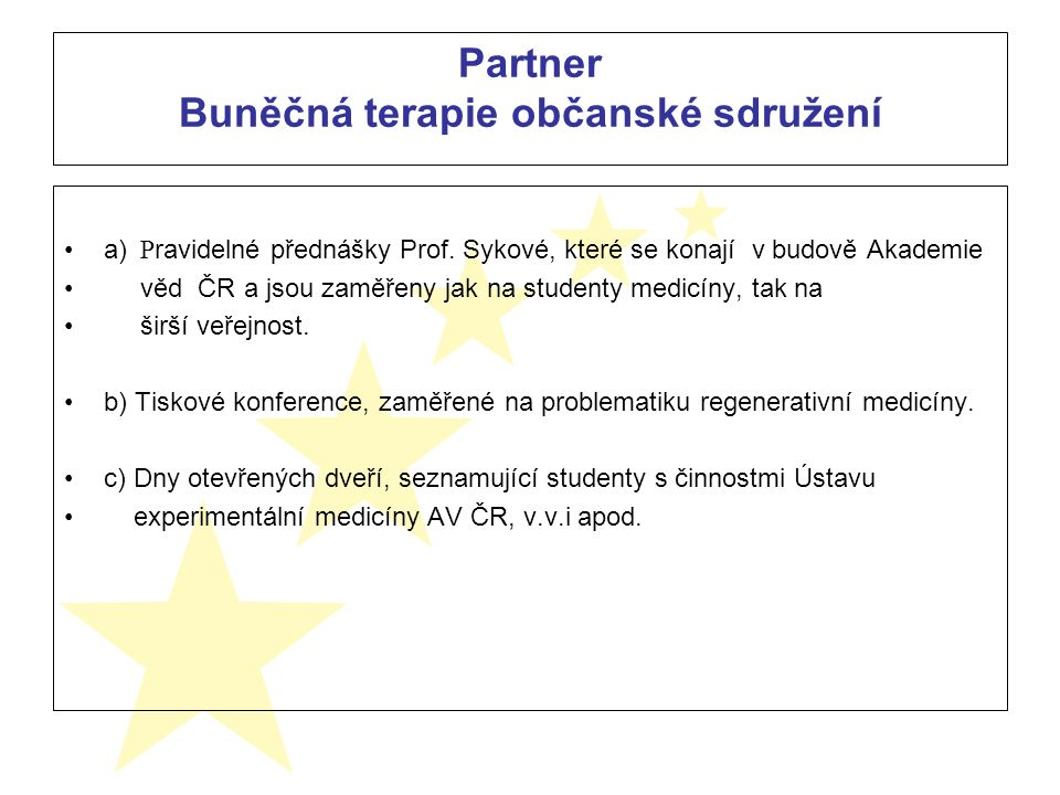 Partner Buněčná terapie občanské sdružení a) P ravidelné přednášky Prof. Sykové, které se konají v budově Akademie věd ČR a jsou zaměřeny jak na stude