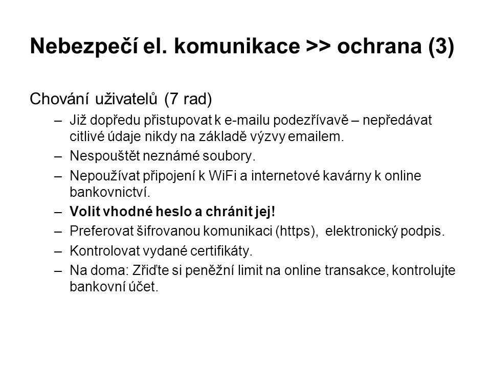 Nebezpečí el. komunikace >> ochrana (3) Chování uživatelů (7 rad) –Již dopředu přistupovat k e-mailu podezřívavě – nepředávat citlivé údaje nikdy na z