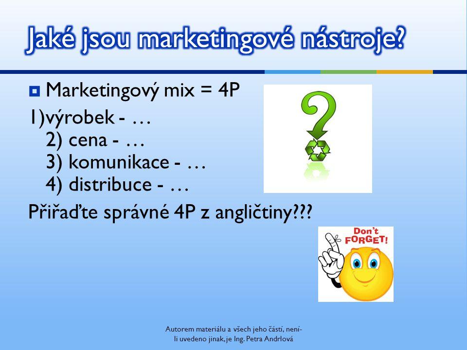  Marketingový mix = 4P 1)výrobek - … 2) cena - … 3) komunikace - … 4) distribuce - … Přiřaďte správné 4P z angličtiny .