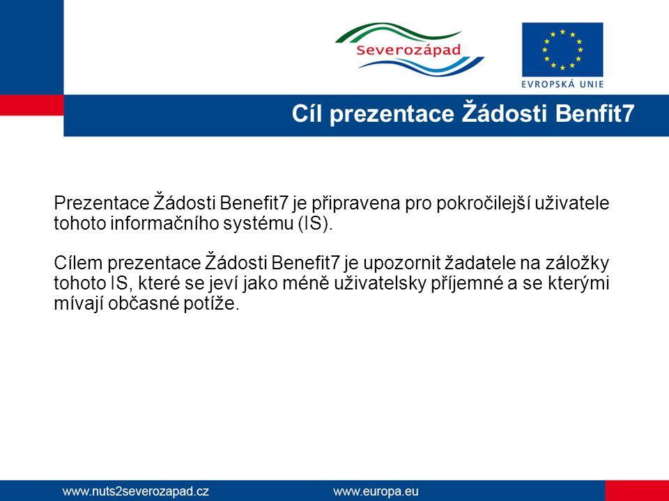 Cíl prezentace Žádosti Benfit7 Prezentace Žádosti Benefit7 je připravena pro pokročilejší uživatele tohoto informačního systému (IS). Cílem prezentace