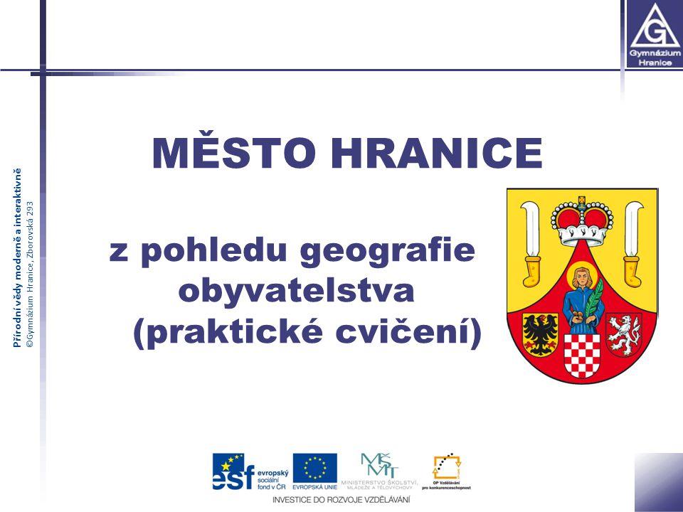 Přírodní vědy moderně a interaktivně ©Gymnázium Hranice, Zborovská 293 MĚSTO HRANICE z pohledu geografie obyvatelstva (praktické cvičení)