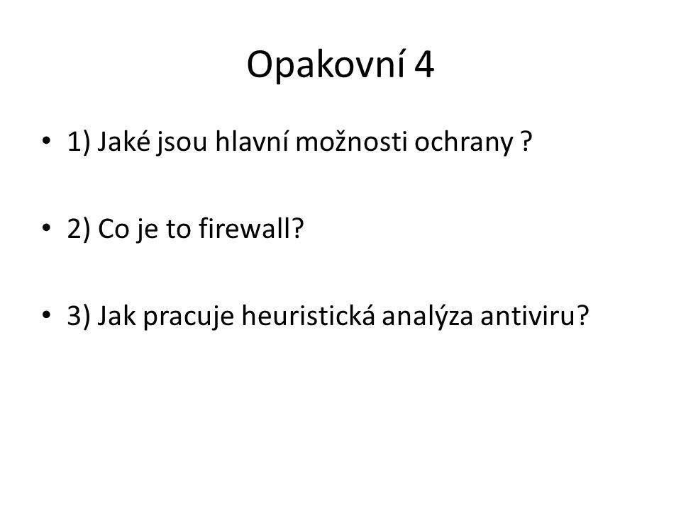 Opakovní 4 1) Jaké jsou hlavní možnosti ochrany ? 2) Co je to firewall? 3) Jak pracuje heuristická analýza antiviru?