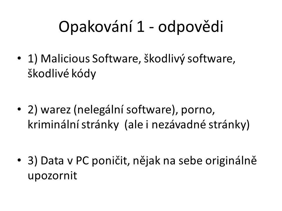 Opakování 1 - odpovědi 1) Malicious Software, škodlivý software, škodlivé kódy 2) warez (nelegální software), porno, kriminální stránky (ale i nezávad