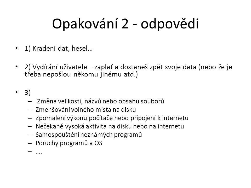 Opakování 3 1) Co je to trójský kůň? 2) Co je to spyware ? 3) Co je to adware?
