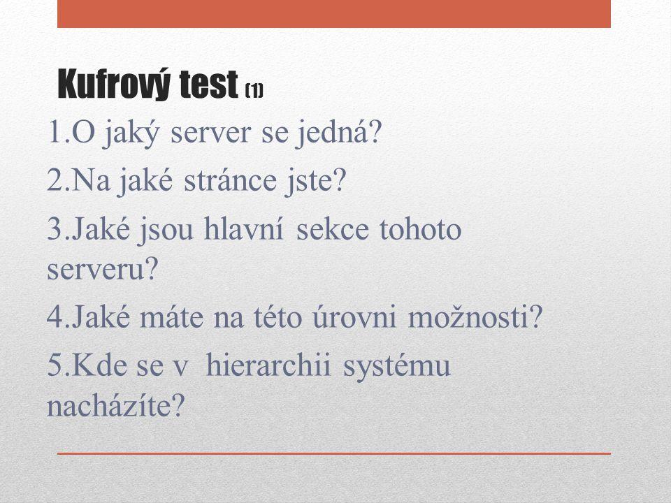 Kufrový test (1) 1.O jaký server se jedná? 2.Na jaké stránce jste? 3.Jaké jsou hlavní sekce tohoto serveru? 4.Jaké máte na této úrovni možnosti? 5.Kde