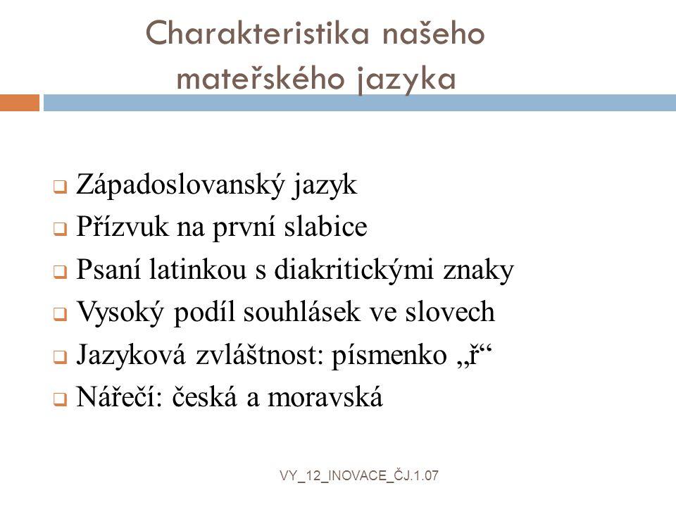 Charakteristika našeho mateřského jazyka  Západoslovanský jazyk  Přízvuk na první slabice  Psaní latinkou s diakritickými znaky  Vysoký podíl souh