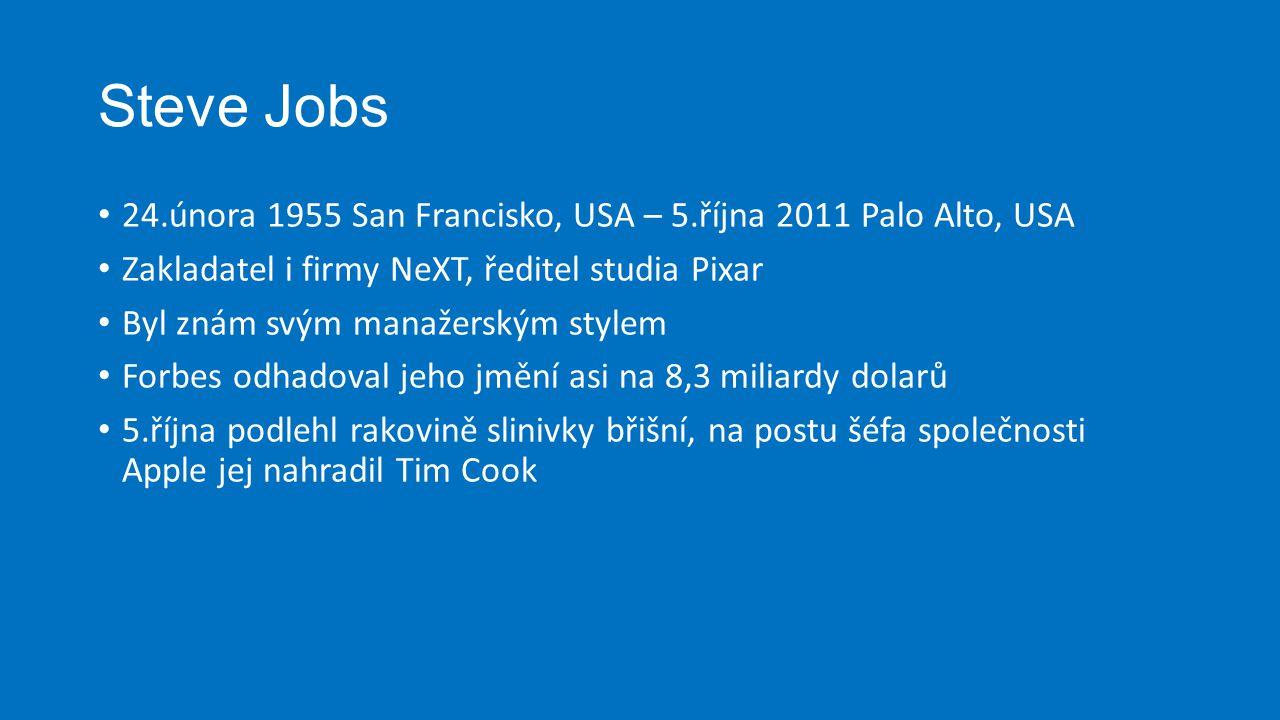 Steve Jobs 24.února 1955 San Francisko, USA – 5.října 2011 Palo Alto, USA Zakladatel i firmy NeXT, ředitel studia Pixar Byl znám svým manažerským styl