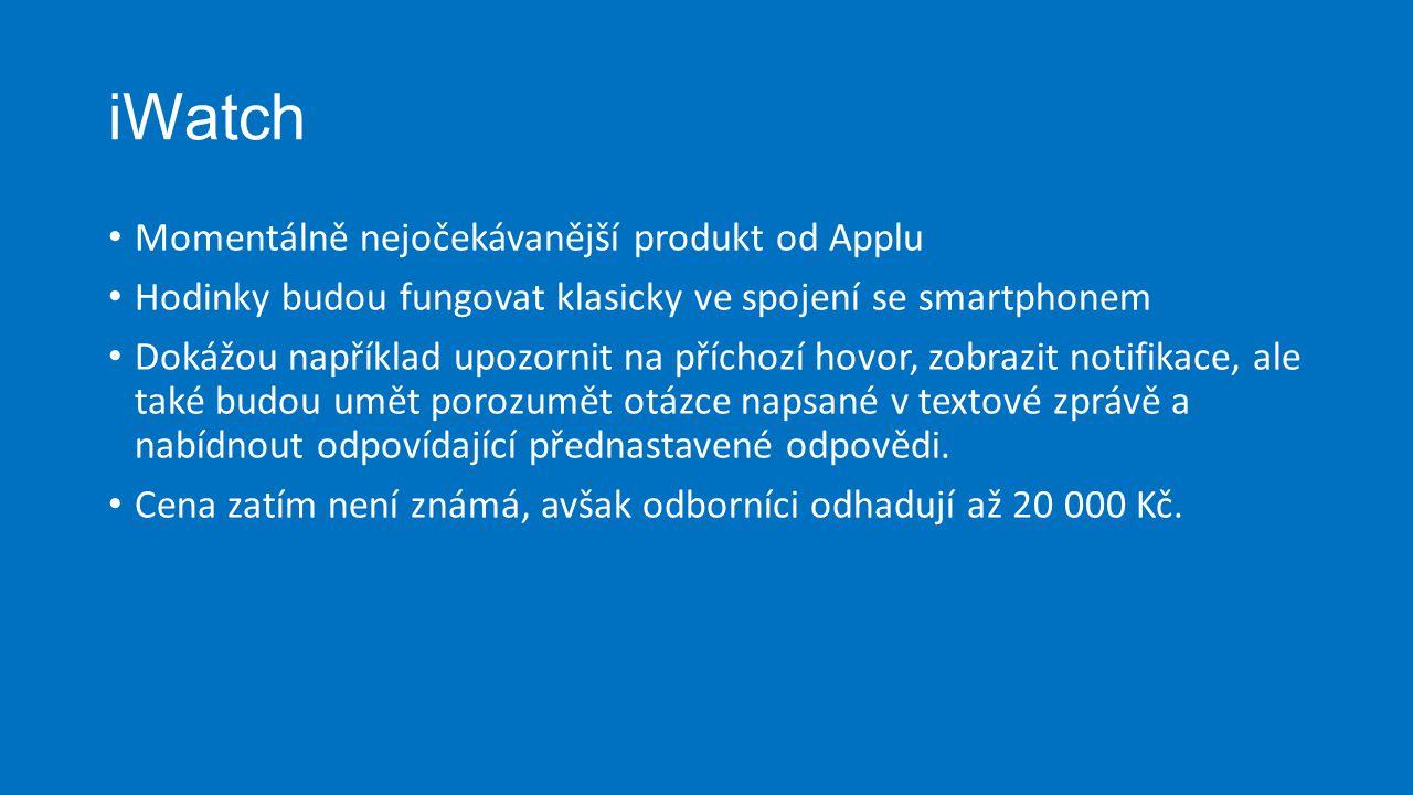 iWatch Momentálně nejočekávanější produkt od Applu Hodinky budou fungovat klasicky ve spojení se smartphonem Dokážou například upozornit na příchozí h
