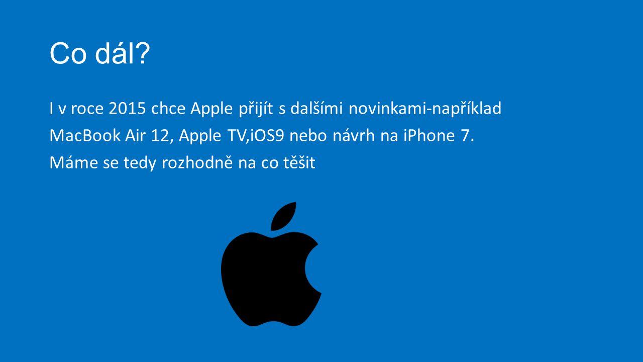 Co dál? I v roce 2015 chce Apple přijít s dalšími novinkami-například MacBook Air 12, Apple TV,iOS9 nebo návrh na iPhone 7. Máme se tedy rozhodně na c