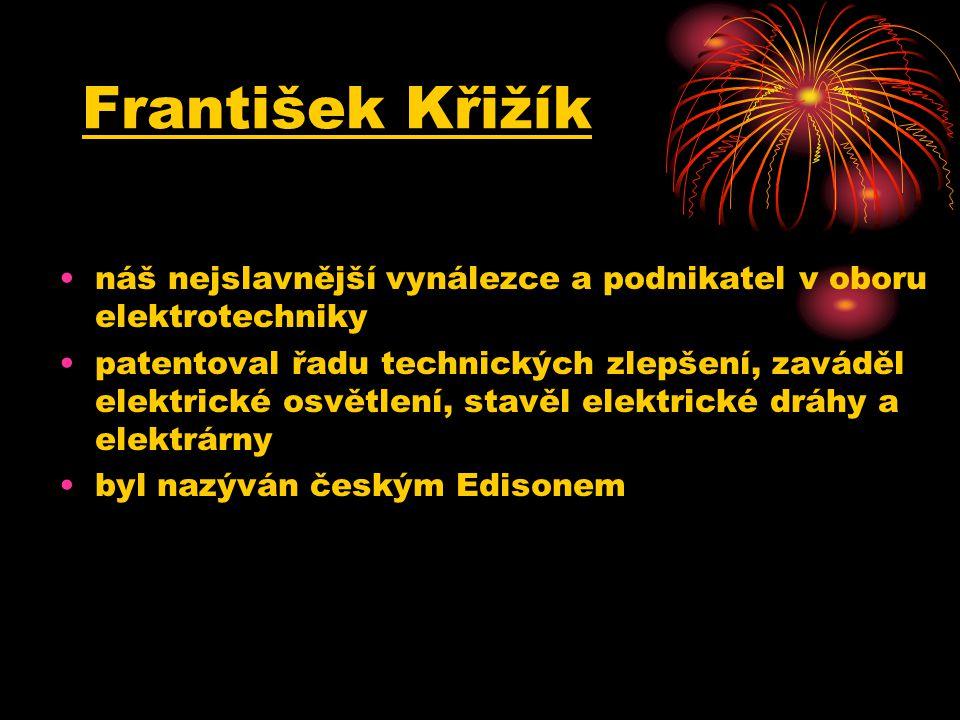 náš nejslavnější vynálezce a podnikatel v oboru elektrotechniky patentoval řadu technických zlepšení, zaváděl elektrické osvětlení, stavěl elektrické dráhy a elektrárny byl nazýván českým Edisonem