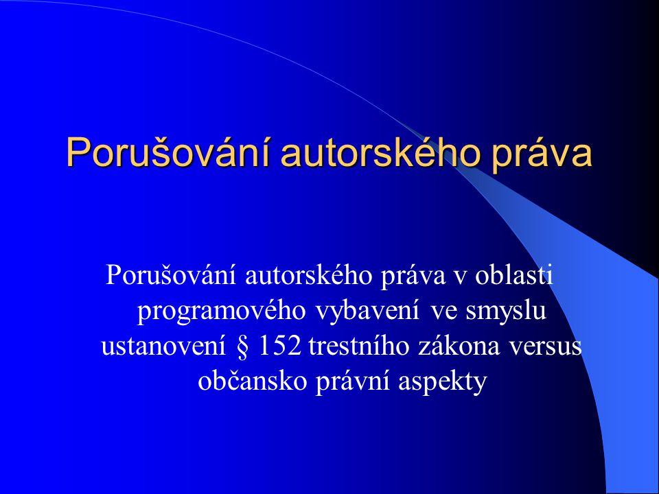 Porušování autorského práva v oblasti programového vybavení neoprávněné užívání software – pronájem nebo půjčování software bez předchozího souhlasu autora – instalace softwarového vybavení na více počítačích, než jak umožňuje licenční politika v návaznosti na počtu legálně užívaných licencí – veškeré užívání software bez souhlasu autora a tudíž v rozporu s autorským zákonem