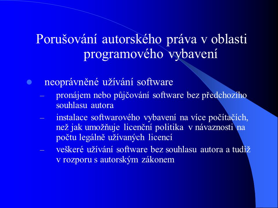 neoprávněné šíření software – instalace nelegálního software do prostředků výpočetní techniky a jejich případný prodej, pronájem nebo půjčování – pořizování kopií z legálně drženého software v rozporu s autorským zákonem pro vlastní potřebu – pořizování kopií z legálně drženého software v rozporu s autorským zákonem pro potřebu třetích osob (nejčastěji za účelem prodeje takovéhoto software) – neoprávněné zveřejňování a tak zajišťování možnosti veřejného šíření software z počítačové sítě Internet