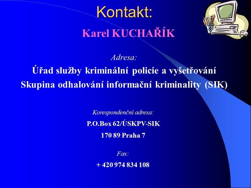 Kontakt: Adresa: Úřad služby kriminální policie a vyšetřování Skupina odhalování informační kriminality (SIK) Korespondenční adresa: P.O.Box 62/ÚSKPV-