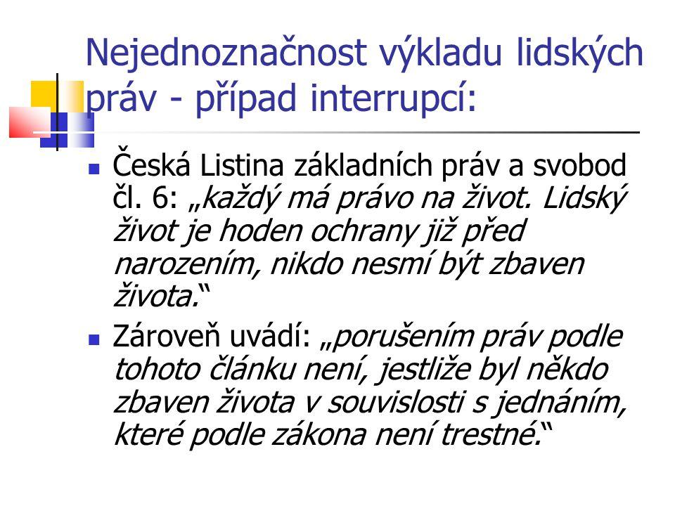"""Nejednoznačnost výkladu lidských práv - případ interrupcí: Česká Listina základních práv a svobod čl. 6: """"každý má právo na život. Lidský život je hod"""